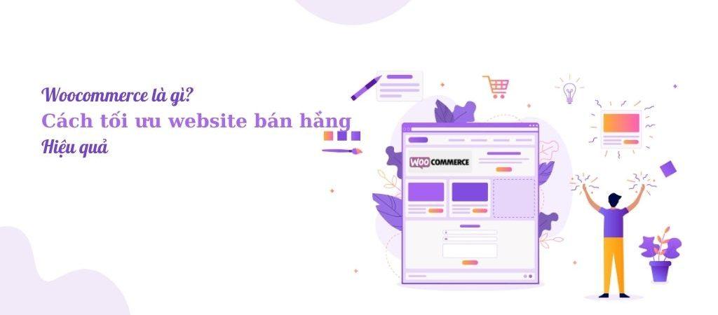 Woocommerce là gì? Cách tối ưu website bán hàng hiệu quả